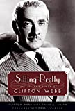 Sitting Pretty: The Life and Times of Clifton Webb (Hollywood Legends Series)