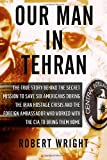 img - for Our Man in Tehran: The True Story Behind the Secret Mission to Save Six Americans during the Iran Hostage Crisis & the Foreign Ambassador Who Worked w/the CIA to Bring Them Home book / textbook / text book