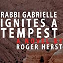 Rabbi Gabrielle Ignites a Tempest (       UNABRIDGED) by Roger Herst Narrated by Dina Pearlman