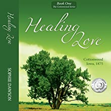 Healing Love: Cottonwood Series, Volume 1 (       UNABRIDGED) by Sophie Dawson Narrated by Lori Smith
