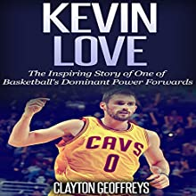 Kevin Love: The Inspiring Story of One of Basketball's Dominant Power Forwards (       UNABRIDGED) by Clayton Geoffreys Narrated by David L. Stanley