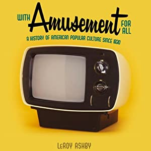 With Amusement for All: A History of American Popular Culture since 1830 | [LeRoy Ashby]
