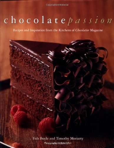 Chocolate Passion: Recipes and Inspiration from the Kitchens of I Chocolatier/I Magazine: Recipes and Inspiration from the Kitchens of
