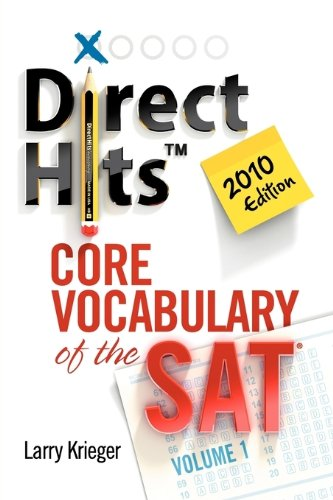 Direct Hits Core Vocabulary of the SAT: Volume 1 2010 Edition