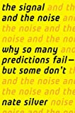 The Signal and the Noise: Why So Many Predictions Fail-but Some Dont