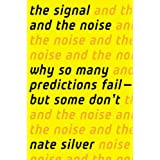 The Signal and the Noise: Why So Many Predictions Fail-but Some Don't ~ Nate Silver