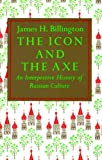 The Icon and the Axe: An Interpretative History of Russian Culture (Vintage) (0394708466) by James H. Billington