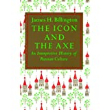 The Icon and the Axe: An Interpretative History of Russian Culture (Vintage) ~ James H Billington