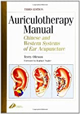 Auriculotherapy Manual Chinese and Western Systems of Ear Acupuncture by Terry Oleson PhD