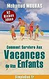 52 Riches Idées : Comment Survivre Aux Vacances de Vos Enfants