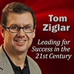 Leading for Success in the 21st Century: Leveraging the Latest Communications Technology | Tom Ziglar