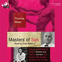 Masters of Sex: The Life and Times of Williams Masters and Virginia Johnson, the Couple Who Taught America How to Love (       UNABRIDGED) by Thomas Maier Narrated by Dorie Barton