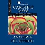 Anatomia del espiritu [Anatomy of the Spirit ]: Los Siete Centros de Poder y Curacion [The Seven Stages of Power and Healing]   Caroline Myss