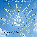36 Arguments for the Existence of God (       UNABRIDGED) by Rebecca Newberger Goldstein Narrated by Steven Pinker, Rebecca Newberger Goldstein, Oliver Wyman