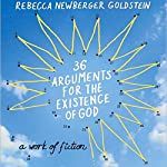 36 Arguments for the Existence of God | Rebecca Newberger Goldstein