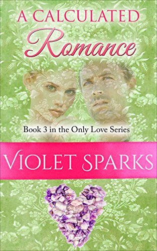 Book: A Calculated Romance - Book 3 in the Only Love Series by Violet Sparks