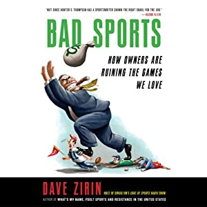 Bad Sports: How Owners Are Ruining the Games We Love | [Dave Zirin]