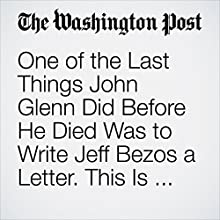 One of the Last Things John Glenn Did Before He Died Was to Write Jeff Bezos a Letter. This Is What It Said. Other by Christian Davenport Narrated by Jill Melancon