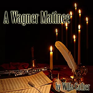 A Wagner Matinee | [Willa Cather]