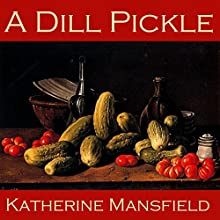 A Dill Pickle (       UNABRIDGED) by Katherine Mansfield Narrated by Cathy Dobson