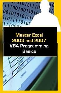 Master Excel 2003 and 2007 VBA Programming Basics