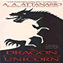 The Dragon and the Unicorn: The Perilous Order of Camelot Volume 1 Audiobook by A. A. Attanasio Narrated by Pippa Rathborne