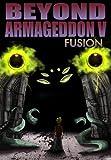 Beyond Armageddon V: Fusion