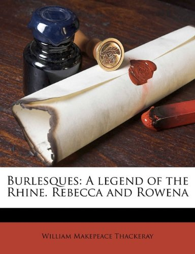 Burlesques A legend of the Rhine. Rebecca and Rowena [Thackeray, William Makepeace] (Tapa Blanda)