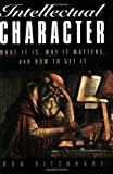 Intellectual Character: What It Is, Why It Matters, and How to Get It