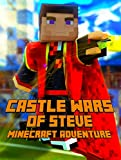 Castle Wars of Steve: A Minecraft Adventure: A Breathtaking Minecraft Adventure Story Book. Survival Games Series.The Masterpiece for All Minecraft Fans! (Minecraft Adventures Book 5)