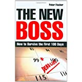 The New Boss: How to Survive the First 100 Days ~ Peter Fischer