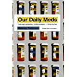 Our Daily Meds: How the Pharmaceutical Companies Transformed Themselves into Slick Marketing Machines and Hooked the Nation on Prescription Drugs ~ Melody Petersen