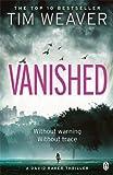 Tim Weaver Vanished: David Raker Novel #3