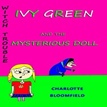Ivy Green and the Mysterious Doll: Witch Trouble, Book 1 (       UNABRIDGED) by Charlotte Bloomfield Narrated by Sarah Evans