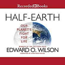 Half-Earth: Our Planet's Fight for Life Audiobook by Edward O. Wilson Narrated by Jonathan Hogan