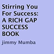 Stirring You for Success: A Rich Gap Success Book (       UNABRIDGED) by Jimmy Mumba Narrated by J.D. Franco