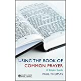 A User's Guide to the Book of Common Prayer: A Simple Guideby Paul Thomas
