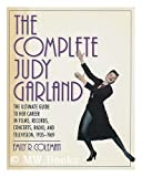 img - for The Complete Judy Garland: The Ultimate Guide to Her Career in Films, Records, Concerts, Radio, and Television, 1935-1969 book / textbook / text book