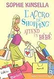 echange, troc Sophie Kinsella - L'accro du shopping attend un bébé