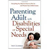 Parenting an Adult with Disabilities or Special Needs: Everything You Need to Know to Plan for and Protect Your Child's Future ~ Peggy Lou Morgan