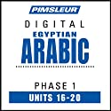 Arabic (Egy) Phase 1, Unit 16-20: Learn to Speak and Understand Egyptian Arabic with Pimsleur Language Programs  by Pimsleur