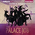 The Palace Job (       UNABRIDGED) by Patrick Weekes Narrated by Justine Eyre