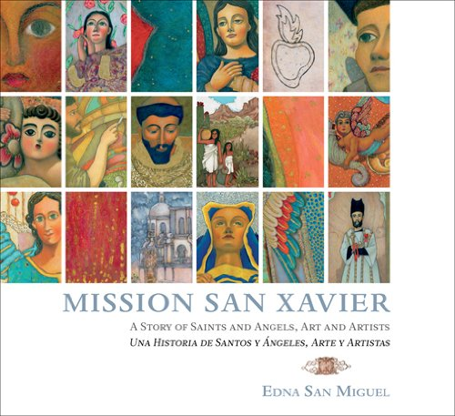 Mission San Xavier: A Story of Saints and Angels, Art and Artists/Una Historia de Santos y Angeles, Arte y Artistes (English and Spanish Edition)