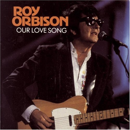 Roy Orbison - Our Love Song - Zortam Music
