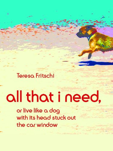 All That I Need, or Live Like a Dog With Its Head Stuck Out the Car Window