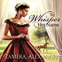 To Whisper Her Name Audiobook by Tamera Alexander Narrated by Tavia Gilbert