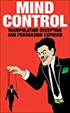 MIND CONTROL: Manipulation, Deception and Persuasion Exposed (Brainwashing, Subconscious Mind, Psychopath)