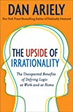 The Upside of Irrationality: The Unexpected Benefits of Defying Logic at Work and at Home (P.S.)