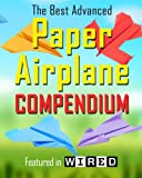 img - for The Best Advanced Paper Airplane Compendium: Limited Edition. Featured in WIRED book / textbook / text book