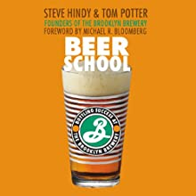 Beer School: Bottling Success at the Brooklyn Brewery (       UNABRIDGED) by Steve Hindy, Tom Potter Narrated by Steve Hindy, Tom Potter